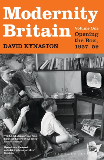 Modernity Britain - Book One: Opening the Box, 1957-1959 ebook by David Kynaston