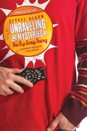 Unraveling the Mysteries of The Big Bang Theory (Updated Edition) - An Unabashedly Unauthorized TV Show Companion ebook by George Beahm