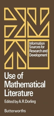 Use of Mathematical Literature: Information Sources for Research and Development ebook by Dorling, A.R.