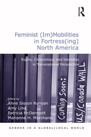 Feminist (Im)Mobilities in Fortress(ing) North America - Rights, Citizenships, and Identities in Transnational Perspective ebook by Amy Lind,Marianne H. Marchand