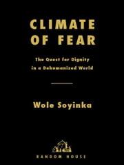 Climate of Fear - The Quest for Dignity in a Dehumanized World ebook by Wole Soyinka