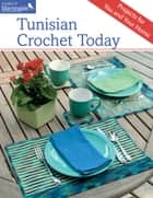 Tunisian Crochet Today - Projects for You and Your Home ebook by Sheryl Thies