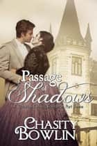 Passage of Shadows - The Victorian Gothic Collection, #3 ebook by Chasity Bowlin