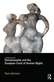 Homosexuality and the European Court of Human Rights ebook by Paul Johnson