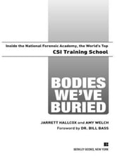 Bodies We've Buried - Inside the National Forensic Academy, the World's Top CSI TrainingSchool ebook by Jarrett Hallcox,Amy Welch