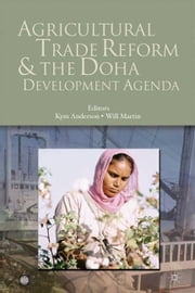 Agricultural Trade Reform And The Doha Development Agenda ebook by Anderson Kym; Martin Will