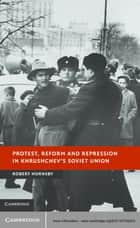 Protest, Reform and Repression in Khrushchev's Soviet Union ebook by Dr Robert Hornsby