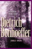 Seize the Day -- with Dietrich Bonhoeffer