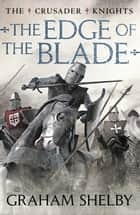 The Edge of the Blade ebook by Graham Shelby