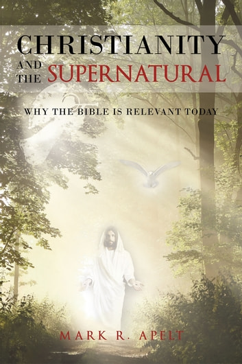 Christianity And The Supernatural Why The Bible Is Relevant Today