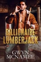 Billionaire Lumberjack ebook by Gwyn McNamee