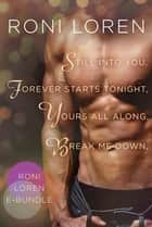 Roni Loren E-Bundle - Still Into You, Forever Starts Tonight, Yours All Along, Break Me Down ebook by Roni Loren