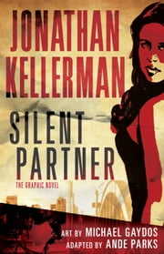 Silent Partner: The Graphic Novel ebook by Jonathan Kellerman, Michael Gaydos, Ande Parks
