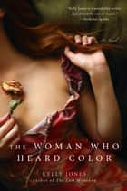 The Woman Who Heard Color ebook by Kelly Jones