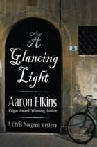 A Glancing Light eBook by Aaron Elkins
