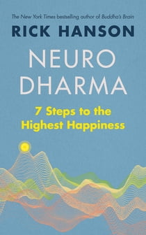 Neurodharma - 7 Steps to the Highest Happiness eBook by Rick Hanson