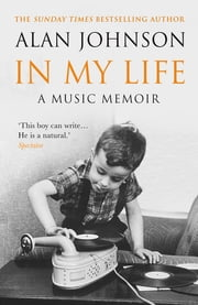 In My Life - A Music Memoir ebook by Alan Johnson