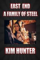 East End A Family Of Steel ebook by Kim Hunter