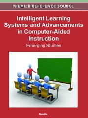 Intelligent Learning Systems and Advancements in Computer-Aided Instruction - Emerging Studies ebook by Qun Jin