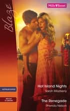 Hot Island Nights/The Renegade ebook by Rhonda Nelson, Sarah Mayberry