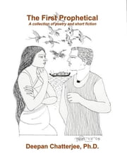 The First Prophetical ebook by Deepan Chatterjee