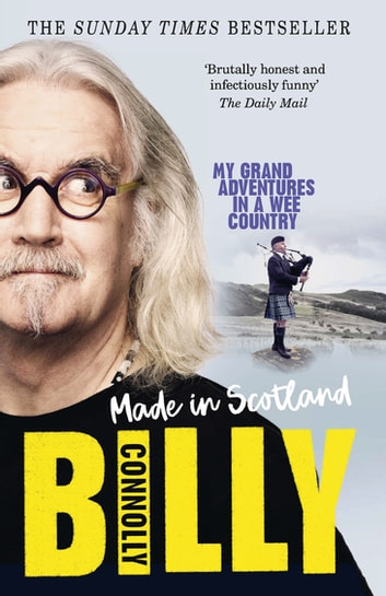 Made In Scotland - My Grand Adventures in a Wee Country ebook by Billy Connolly