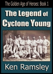 The Legend of Cyclone Young ebook by Ken Ramsley
