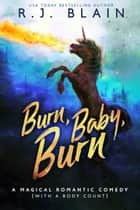 Burn, Baby, Burn - A Magical Romantic Comedy (with a body count) ebook by RJ Blain