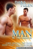 Man in the Mirror - A Sexy M/M Sci-Fi Time Travel Short Story from Steam Books ebook by Dara Tulen, Steam Books