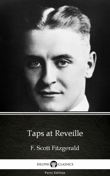 Taps at Reveille by F. Scott Fitzgerald - Delphi Classics (Illustrated) ebook by F. Scott Fitzgerald