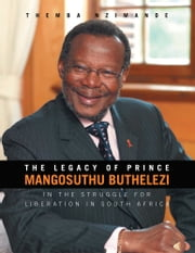 The Legacy of Prince Mangosuthu Buthelezi ebook by Themba Nzimande