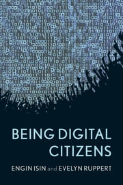 Being Digital Citizens ebook by Evelyn Ruppert,Engin Isin, Open University