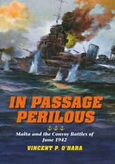 In Passage Perilous - Malta and the Convoy Battles of June 1942 ebook by Vincent P. O'Hara