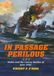 In Passage Perilous - Malta and the Convoy Battles of June 1942 ebook by Vincent P. O'Hara,Ted Zuber