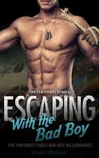 Billionaire Romance: Escaping with The Bad Boy (Book One) ebook by Violet Walker