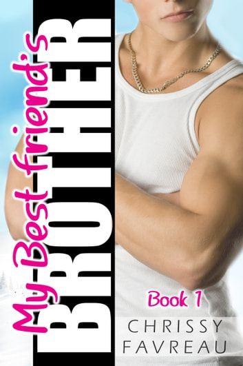My Best Friend's Brother (Book 1) ebook by Chrissy Favreau