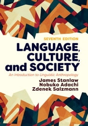 Language, Culture, and Society - An Introduction to Linguistic Anthropology ebook by James Stanlaw,Nobuko Adachi,Zdenek Salzmann