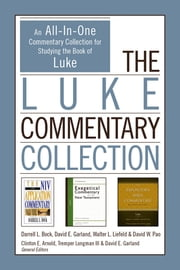 The Luke Commentary Collection - An All-In-One Commentary Collection for Studying the Book of Luke ebook by Darrell L. Bock,David E. Garland,Walter L. Liefeld,David W. Pao,Clinton E. Arnold,Tremper Longman III,David E. Garland