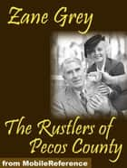 The Rustlers Of Pecos County (Mobi Classics) ebook by Zane Grey