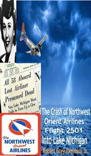 The Crash Of Northwest Orient Airlines Flight 2501 Into Lake Michigan ebook by Robert Grey Reynolds Jr