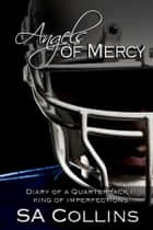 Angels of Mercy Diary of a Quarterback Part I ebook by SA, SA Collins, Collins