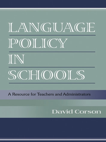 Language Policy in Schools - A Resource for Teachers and Administrators ebook by David Corson