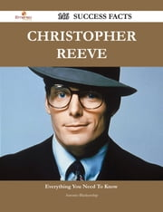 Christopher Reeve 146 Success Facts - Everything you need to know about Christopher Reeve ebook by Antonio Blankenship