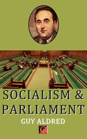 SOCIALISM & PARLIAMENT ebook by Guy Aldred