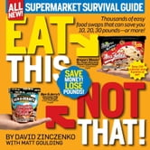 Eat This, Not That! Supermarket Survival Guide - Thousands of easy food swaps that can save you 10, 20, 30 pounds--or more! ebook by David Zinczenko,Matt Goulding