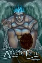The Curse of Arvyl's Folly ebook by Chris Garson