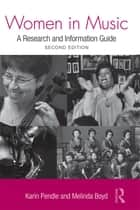 Women in Music - A Research and Information Guide ebook by Karin Pendle, Melinda Boyd