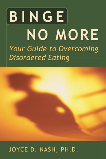 Binge No More - Your Guide to Overcoming Disordered Eating with Other ebook by Joyce D. Nash