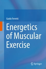 Energetics of Muscular Exercise ebook by Guido Ferretti