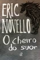 O cheiro do suor ebook by Eric Novello